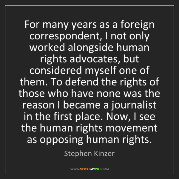 Stephen Kinzer: For many years as a foreign correspondent, I not only...
