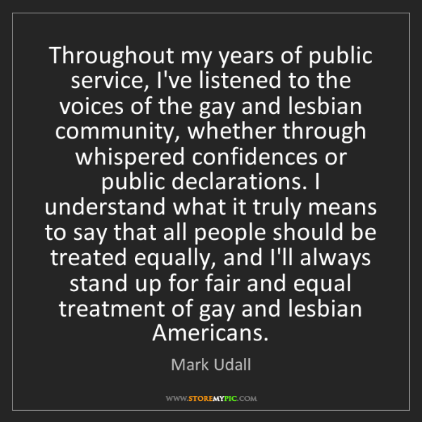 Mark Udall: Throughout my years of public service, I've listened...