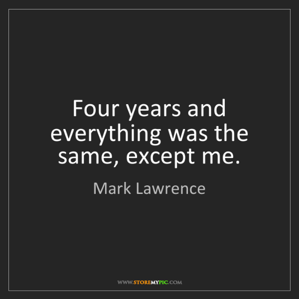Mark Lawrence: Four years and everything was the same, except me.