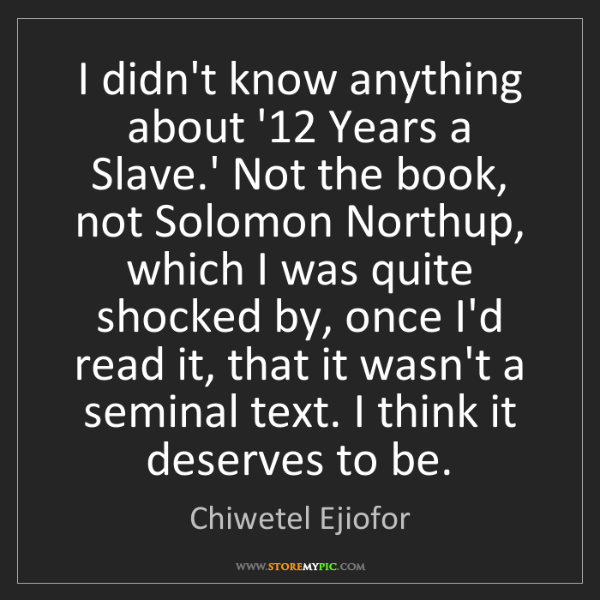 Chiwetel Ejiofor: I didn't know anything about '12 Years a Slave.' Not...