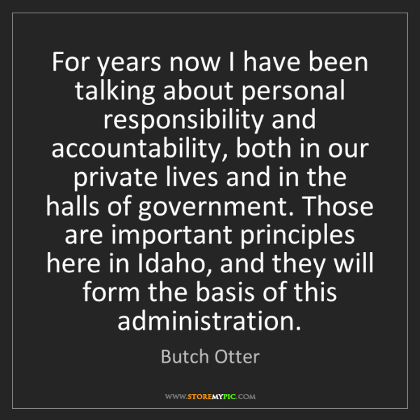 Butch Otter: For years now I have been talking about personal responsibility...