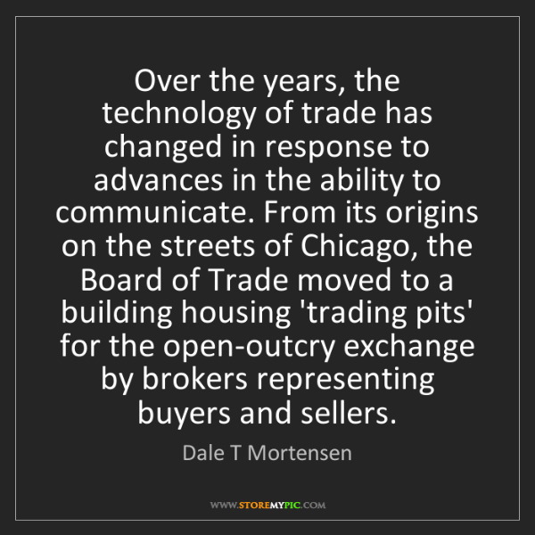 Dale T Mortensen: Over the years, the technology of trade has changed in...
