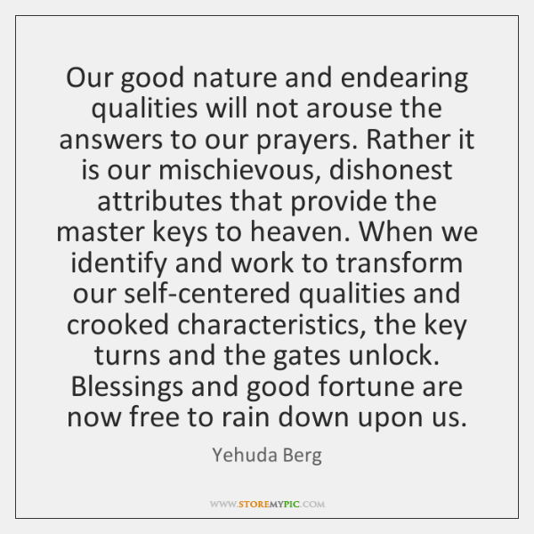 Our good nature and endearing qualities will not arouse the answers to ...