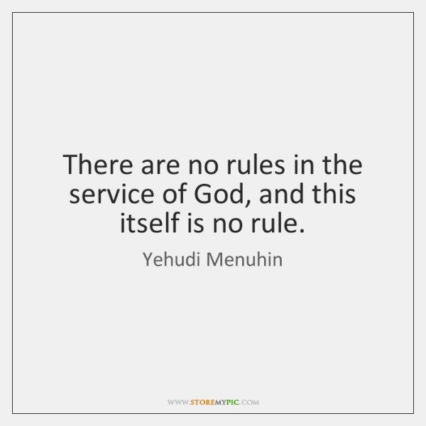 There are no rules in the service of God, and this itself ...