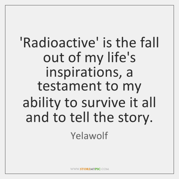 'Radioactive' is the fall out of my life's inspirations, a testament to ...