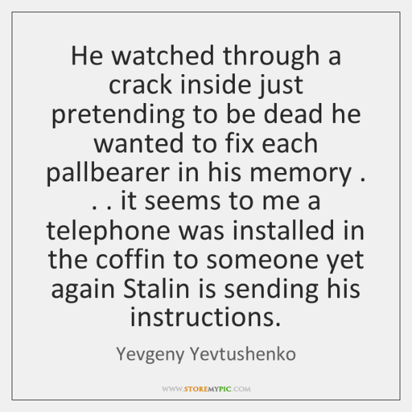 He watched through a crack inside just pretending to be dead he ...