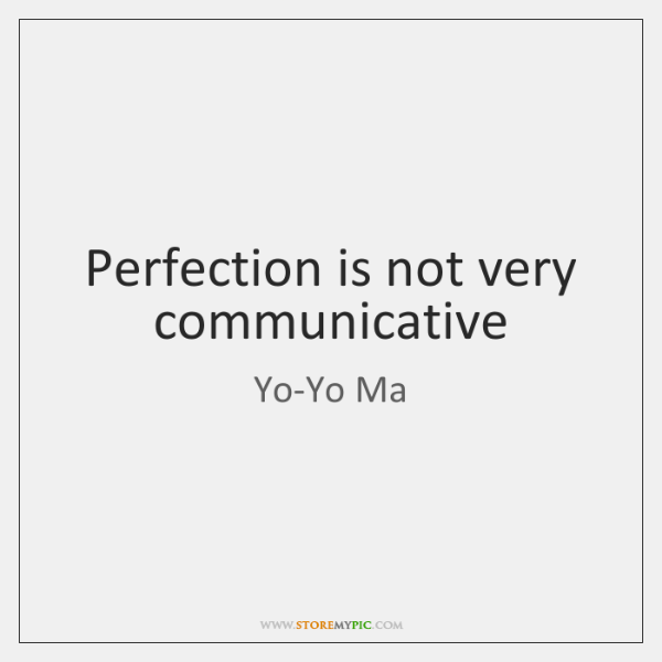 Perfection is not very communicative