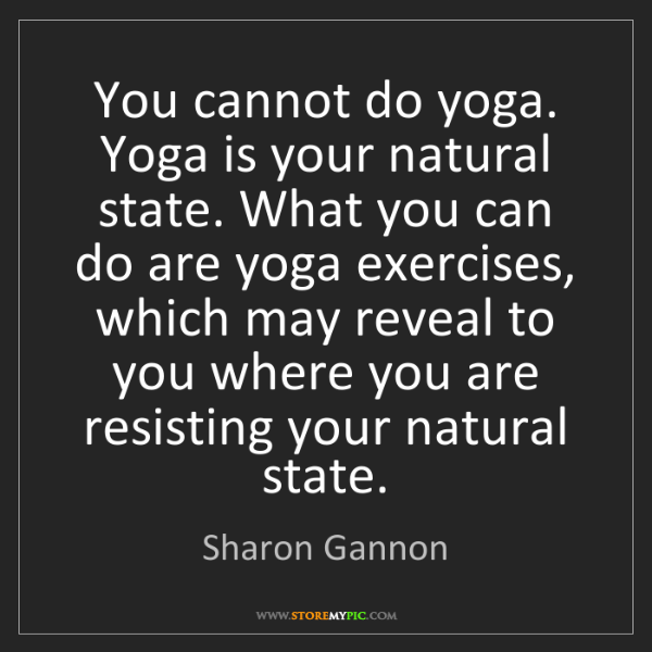 Sharon Gannon: You cannot do yoga. Yoga is your natural state. What...