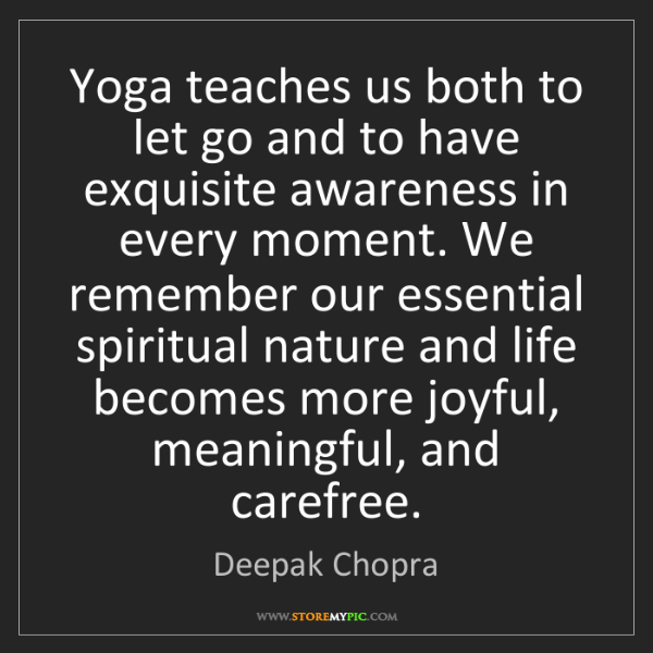 Deepak Chopra: Yoga teaches us both to let go and to have exquisite...