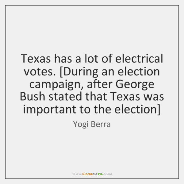 Texas has a lot of electrical votes. [During an election campaign, after ...