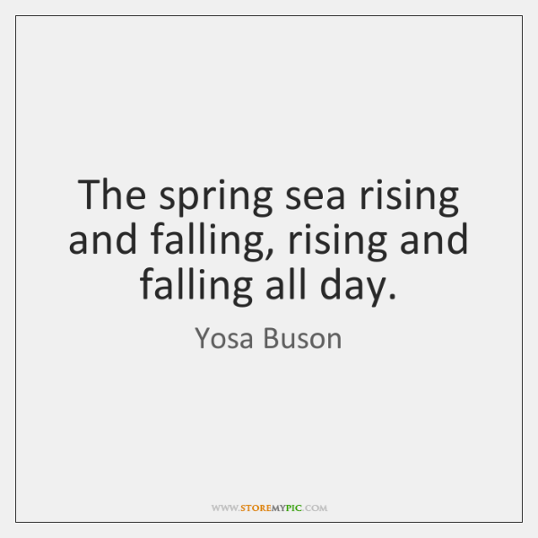 The spring sea rising and falling, rising and falling all day.