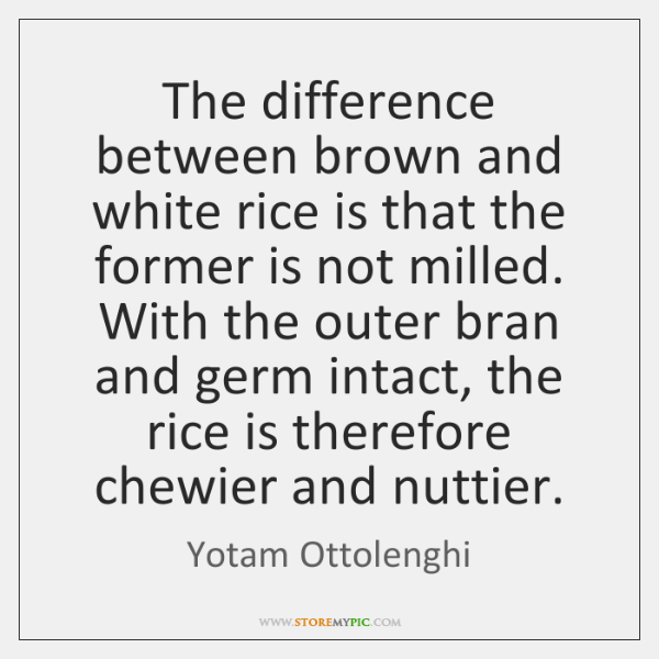 The difference between brown and white rice is that the former is ...