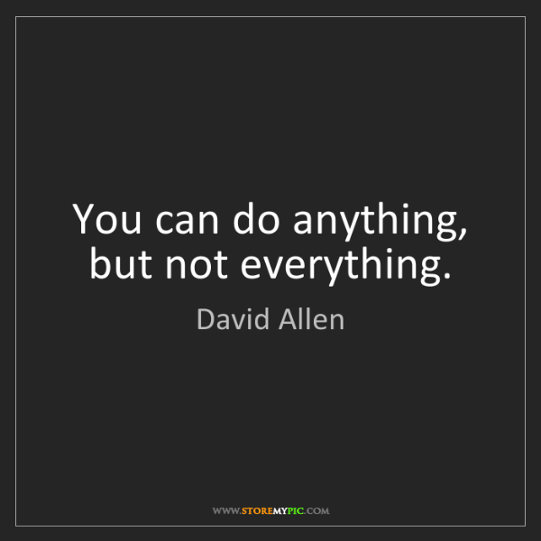 David Allen: You can do anything, but not everything.