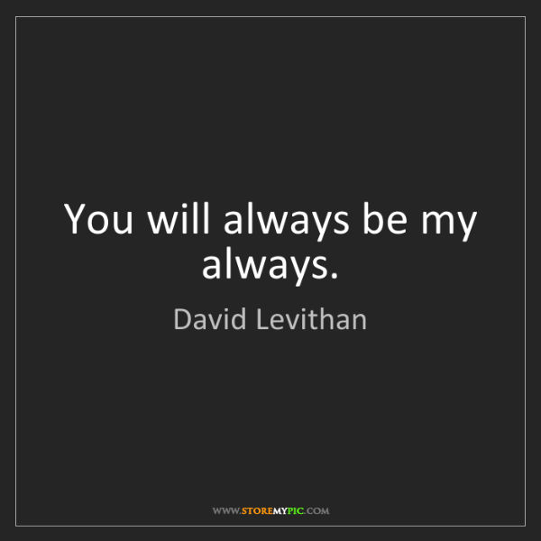 David Levithan: You will always be my always.