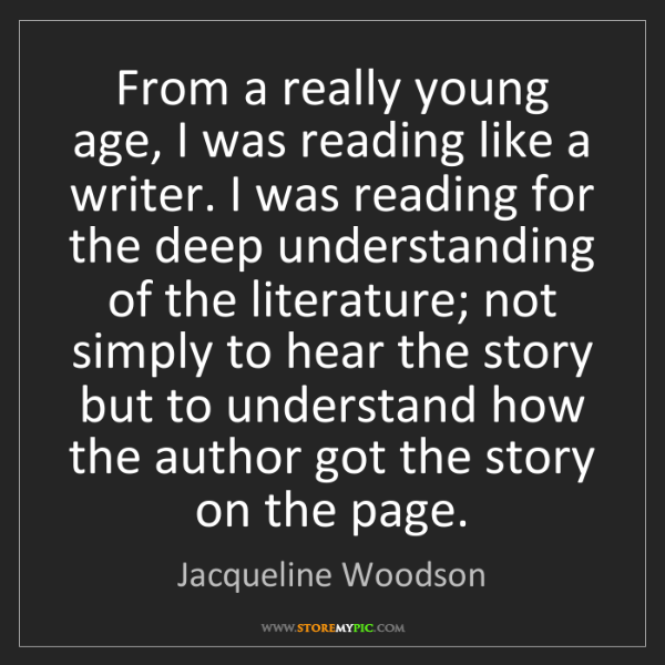 Jacqueline Woodson: From a really young age, I was reading like a writer....