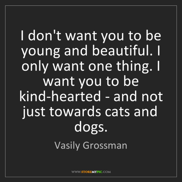 Vasily Grossman: I don't want you to be young and beautiful. I only want...
