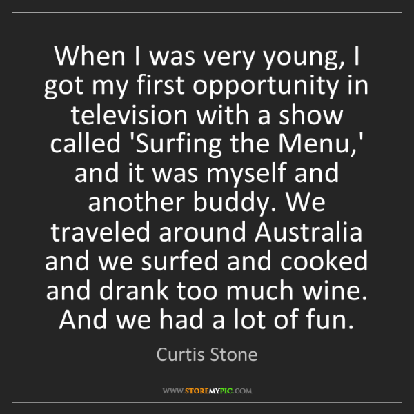 Curtis Stone: When I was very young, I got my first opportunity in...
