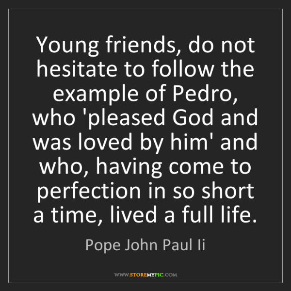 Pope John Paul Ii: Young friends, do not hesitate to follow the example...