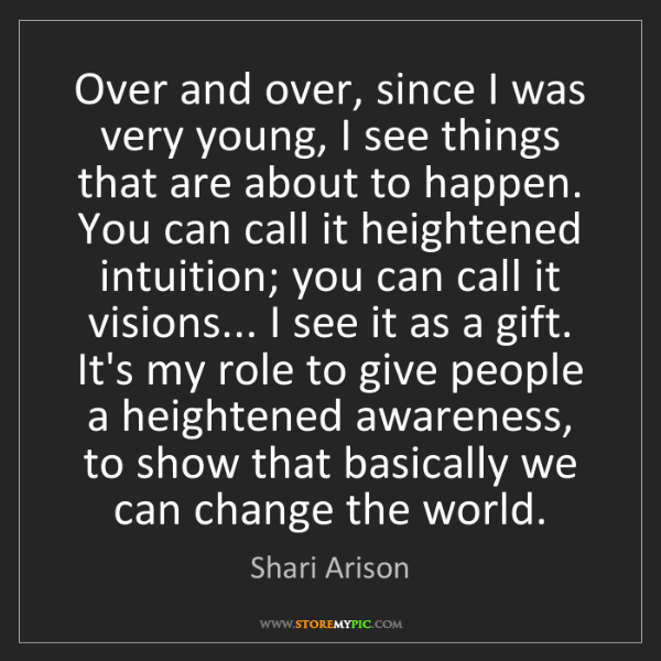 Shari Arison: Over and over, since I was very young, I see things that...