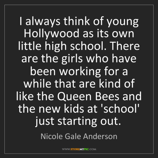 Nicole Gale Anderson: I always think of young Hollywood as its own little high...