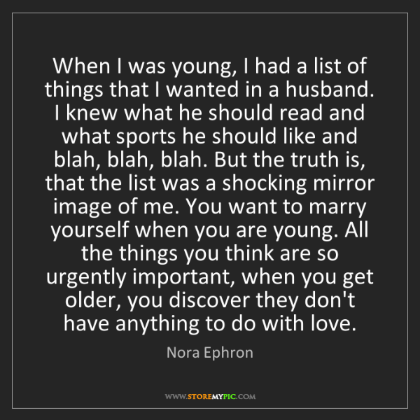 Nora Ephron: When I was young, I had a list of things that I wanted...