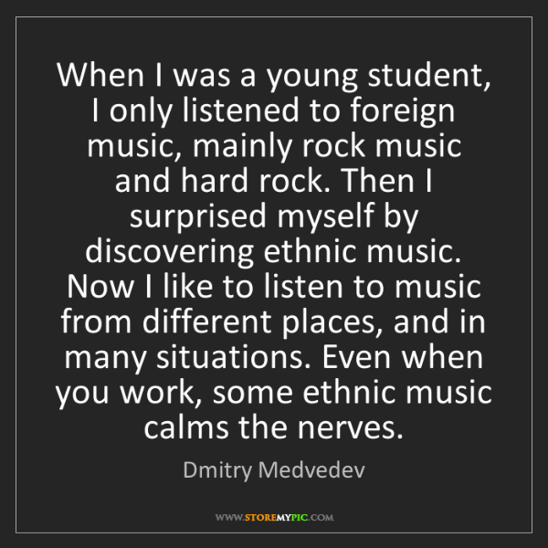 Dmitry Medvedev: When I was a young student, I only listened to foreign...
