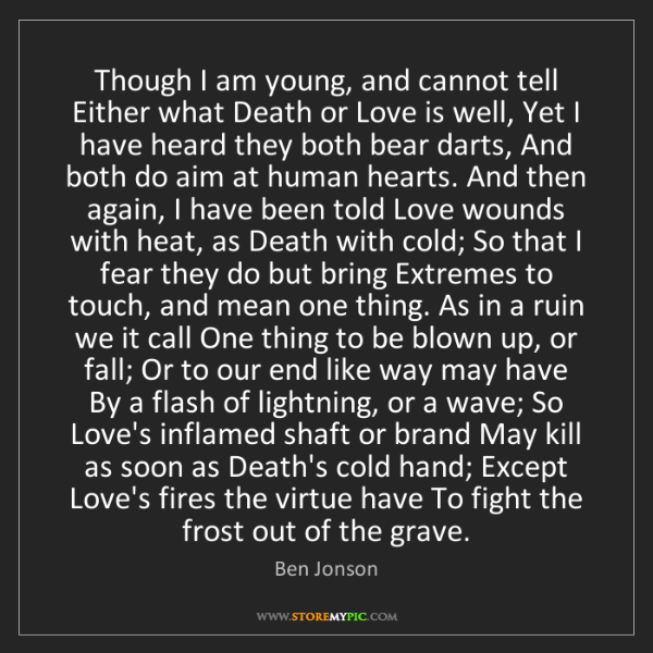 Ben Jonson: Though I am young, and cannot tell Either what Death...