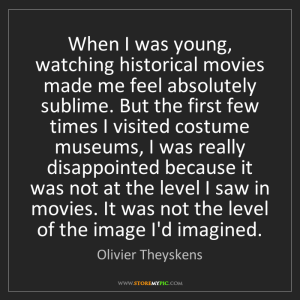 Olivier Theyskens: When I was young, watching historical movies made me...