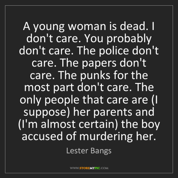 Lester Bangs: A young woman is dead. I don't care. You probably don't...