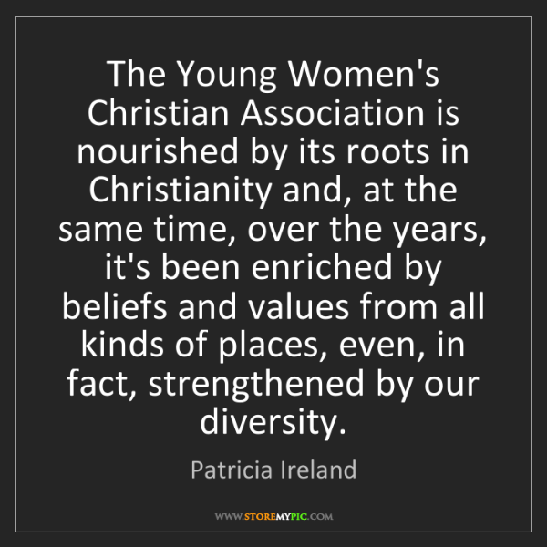 Patricia Ireland: The Young Women's Christian Association is nourished...