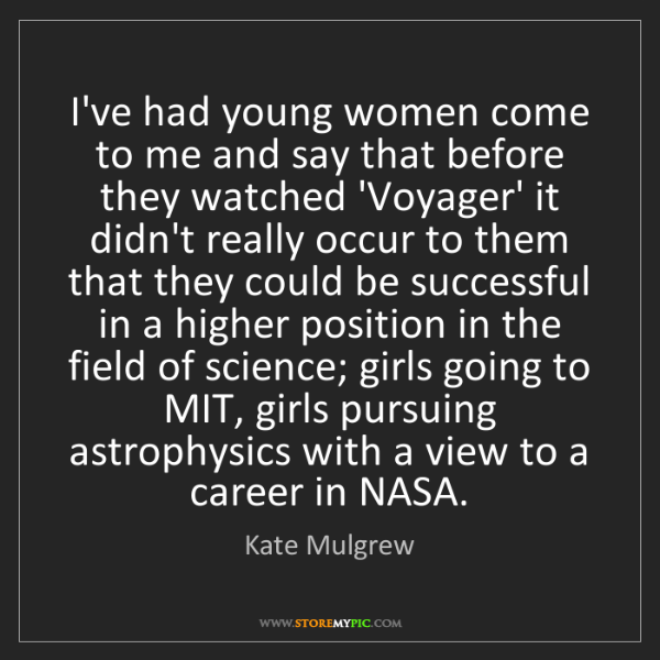 Kate Mulgrew: I've had young women come to me and say that before they...