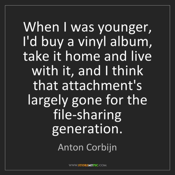 Anton Corbijn: When I was younger, I'd buy a vinyl album, take it home...