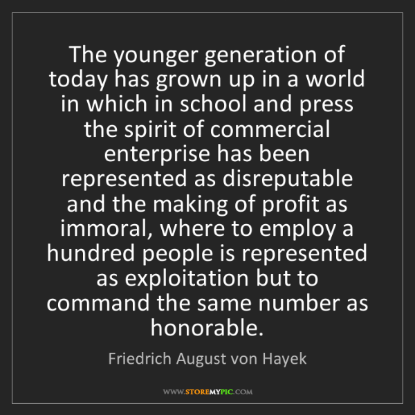 Friedrich August von Hayek: The younger generation of today has grown up in a world...