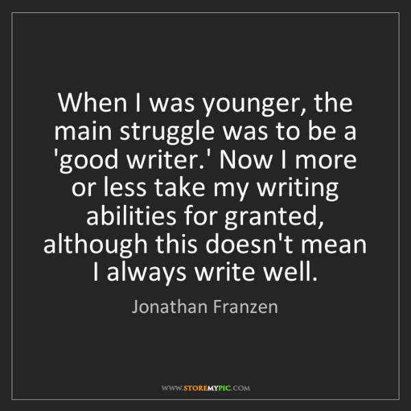 Jonathan Franzen: When I was younger, the main struggle was to be a 'good...