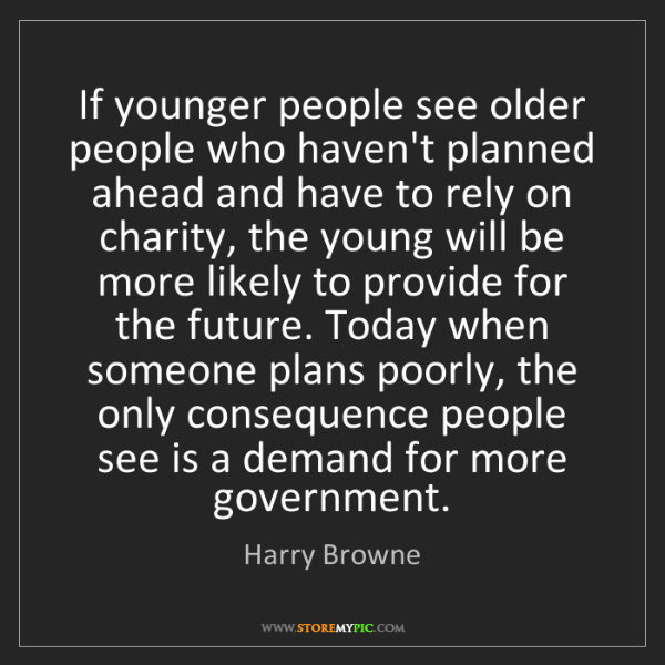 Harry Browne: If younger people see older people who haven't planned...