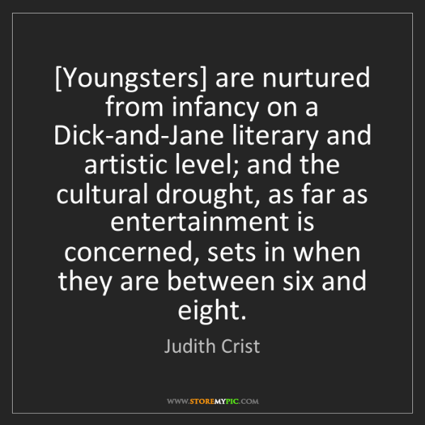 Judith Crist: [Youngsters] are nurtured from infancy on a Dick-and-Jane...