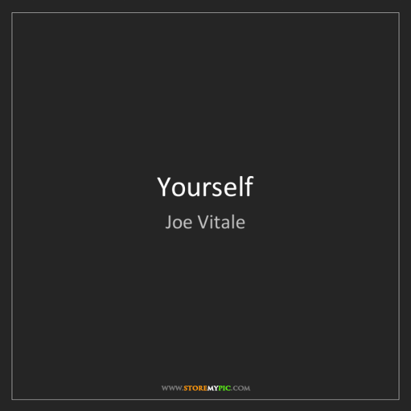 Joe Vitale: Yourself