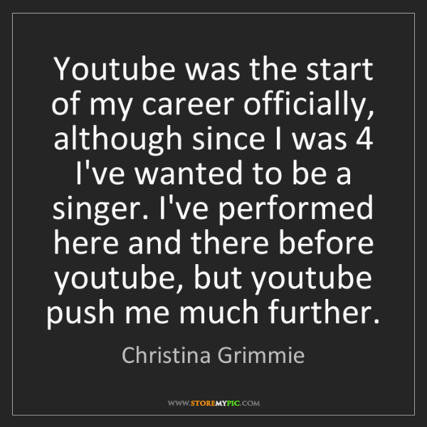 Christina Grimmie: Youtube was the start of my career officially, although...