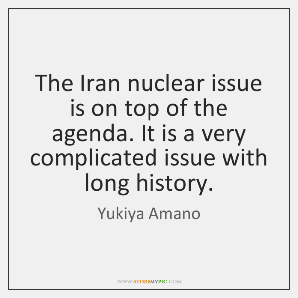 The Iran nuclear issue is on top of the agenda. It is ...
