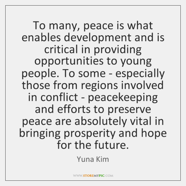 To many, peace is what enables development and is critical in providing ...