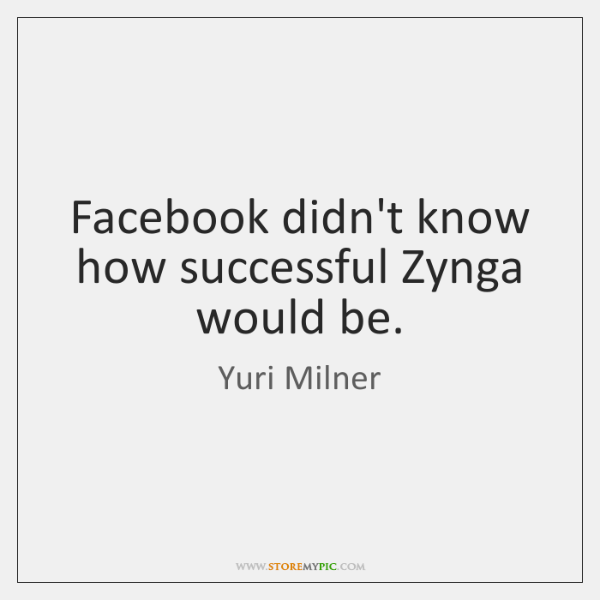 Facebook didn't know how successful Zynga would be.