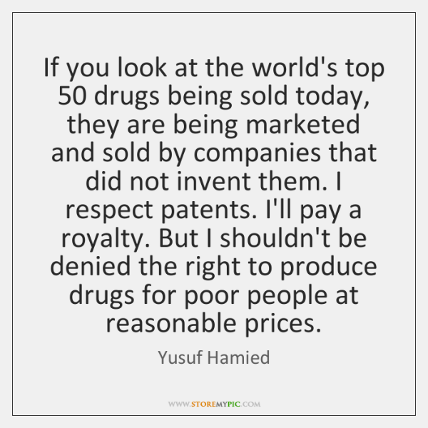If you look at the world's top 50 drugs being sold today, they ...