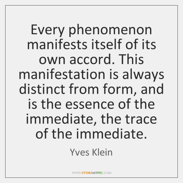 Every phenomenon manifests itself of its own accord. This manifestation is always ...