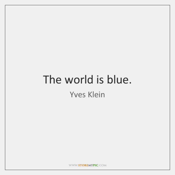 The world is blue.