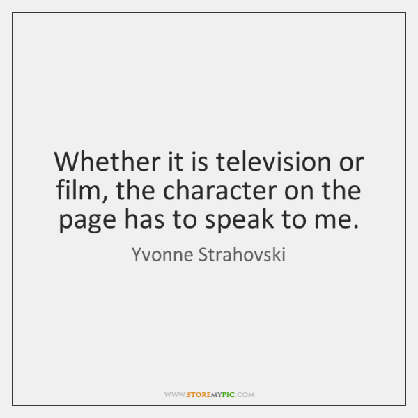 Whether it is television or film, the character on the page has ...