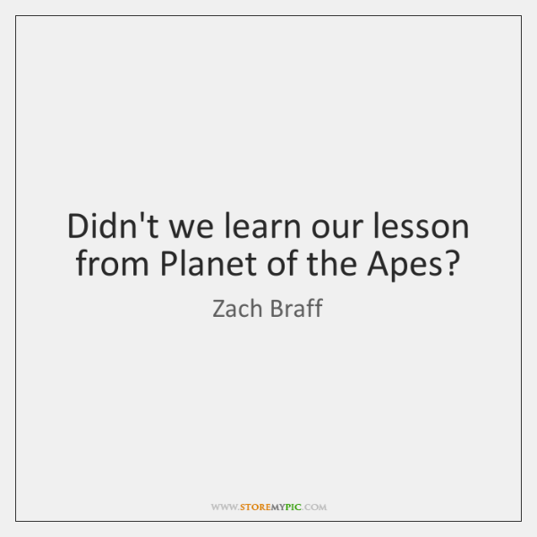 Didn't we learn our lesson from Planet of the Apes?