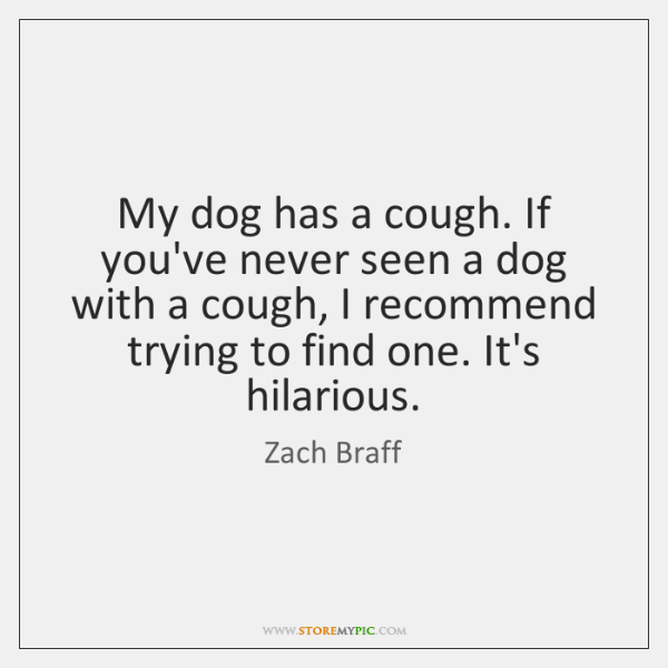 My dog has a cough. If you've never seen a dog with ...