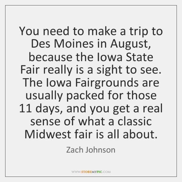 You need to make a trip to Des Moines in August, because ...