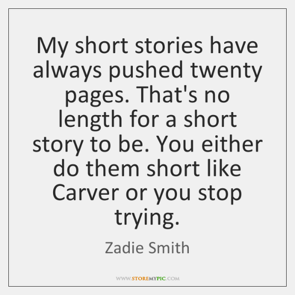 My short stories have always pushed twenty pages. That's no length for ...