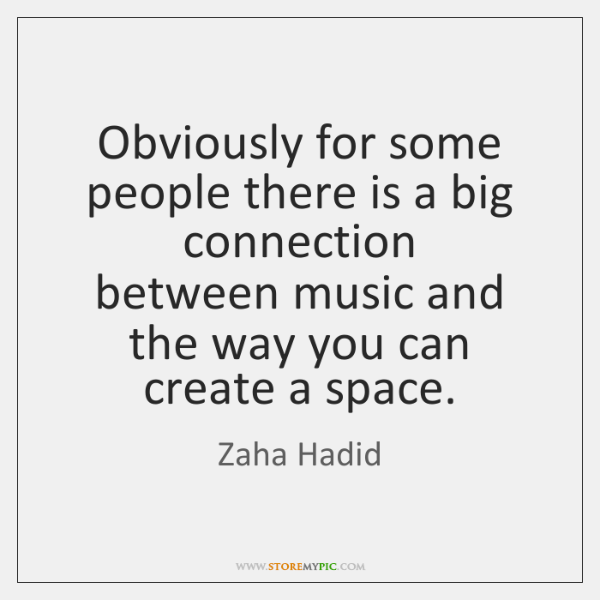 Obviously for some people there is a big connection   between music and   ...